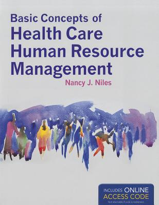 Basic Concepts of Health Care Human Resource Management By Niles, Nancy J.